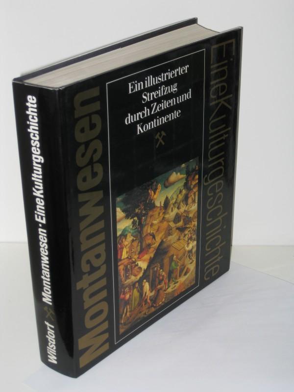 Montanwesen - Eine Kulturgeschichte Ein illustrierter Streifzug durch Zeiten und Kontinente - Helmut Wilsdorf