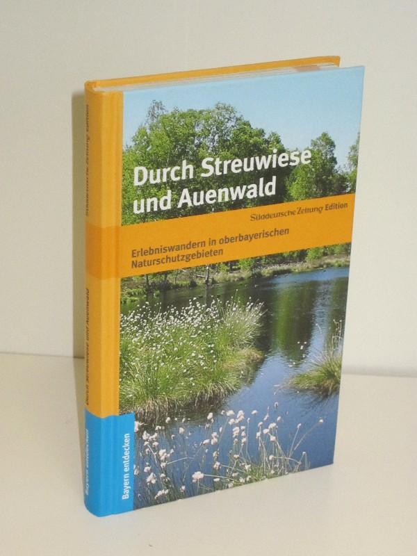 Durch Streuwiese und Auenwald Erlebniswandern in oberbayrischen Naturschutzgebieten - Günther Knoll (Hg.)