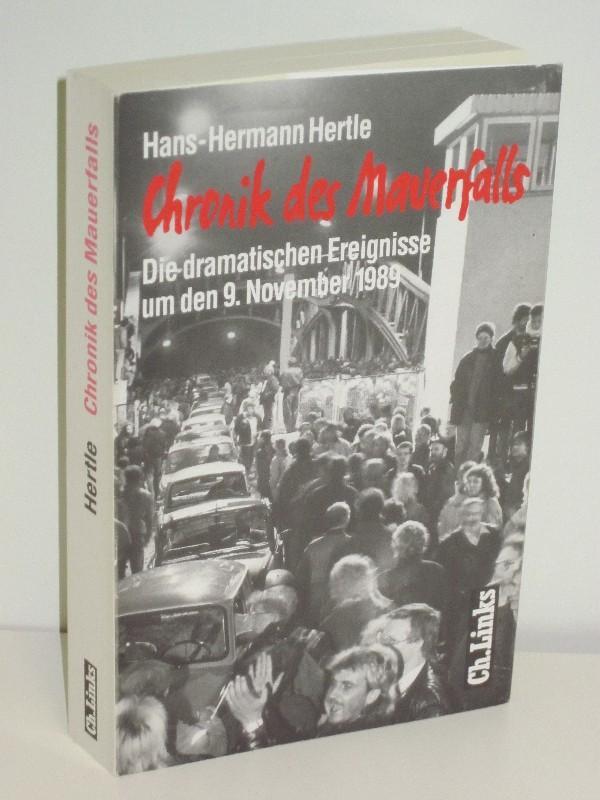 Chronik des Mauerfalls Die dramatischen Ereignisse um: Hans-Hermann Hertle