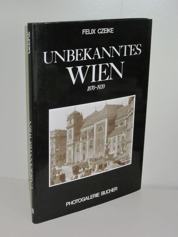 Unbekanntes Wien 1870-1920: Felic Czeike