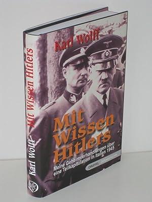 Mit Wissen Hitlers Meine Geheimverhandlungen über eine: Karl Wolff