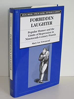 Forbidden Laughter Popular Humor and the Limits of Repression in Nineteenth-Century Prussia
