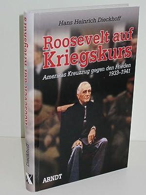 Roosevelt auf Kriegskurs Amerikas Kreuzzug gegen den: Hans Heinrich Dieckhoff