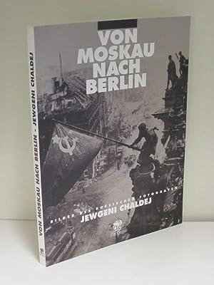 Von Moskau nach Berlin Bilder des russischen: Jewgeni Chaldej