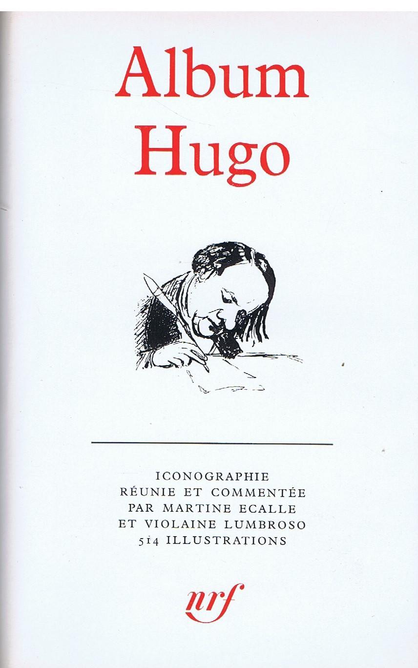 VICTOR HUGO LA PLEIADE . Iconographie réunie et commentée par Martine Ecalle et Violaine Lambroso, 514 illustrations.