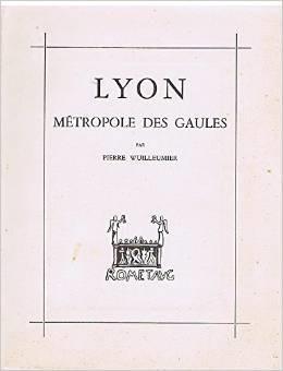 LYON METROPOLE DES GAULES: PIERRE WUILLEUMIER
