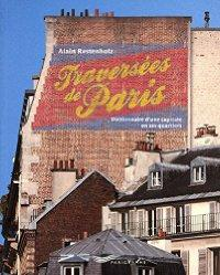 TRAVERSEES DE PARIS ; DICTIONNAIRE D'UNE CAPITALE EN SES QUARTIERS