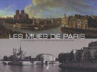 LES MUES DE PARIS ; CONFRONTATIONS DE TABLEAUX ANCIENS ET DE PHOTOS CONTEMPORAINES