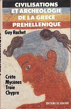 CIVILISATIONS ET ARCHEOLOGIE DE LA GRECE PREHELLENIQUE: RACHET, GUY