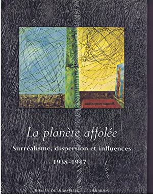 La Planete Affolee: Surrealisme, Dispersion Et Influences,: Centre de la