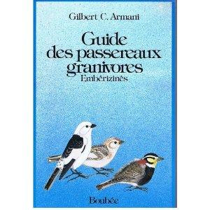 GUIDE DES PASSEREAUX GRANIVORES: ARMANI G.