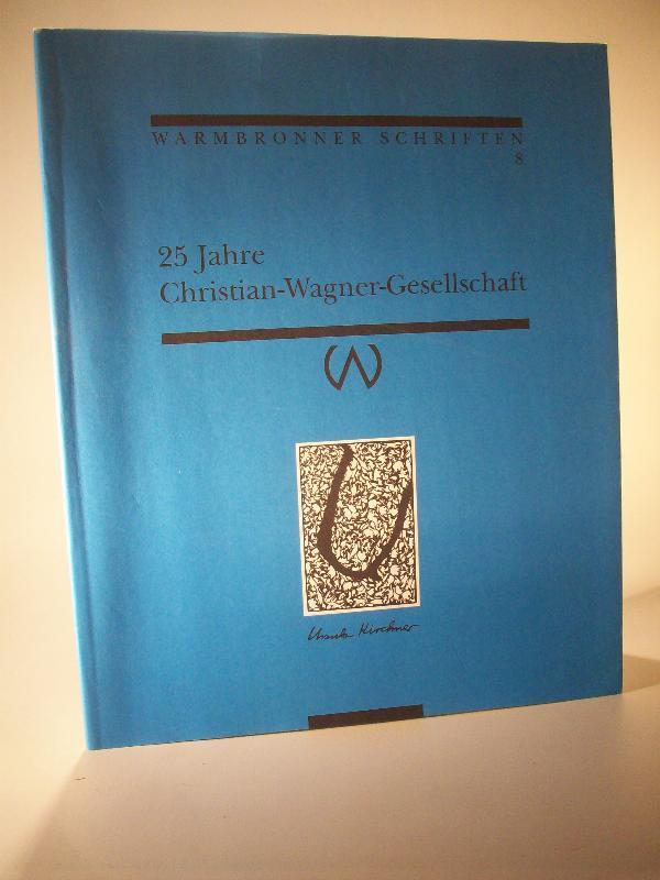 25 Jahre Christian-Wagner-Gesellschaft. Warmbronner Schriften 8.: Wagner, Christian /