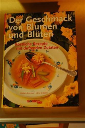 Der Geschmack von Blumen und Blüten. Köstliche: Lestrieux, Elisabeth, Jelena