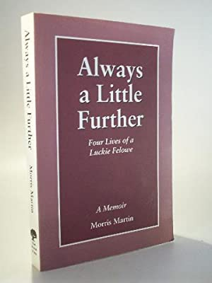 Always a Little Further: Four Lives of: Martin, Morris: