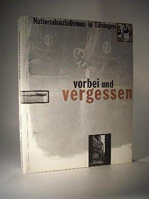Nationalsozialismus in Tübingen vorbei und vergessen. Katalog: Schönhagen, Benigna und