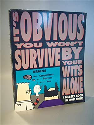 It s Obvious You Won t Survive by Your Wits Alone. Dilbert + Dogbert and Dilbert