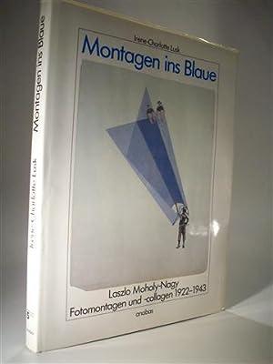 Montagen ins Blaue. Laszlo Moholy-Nagy. Fotomontagen und: Lusk, Irene-Charlotte: