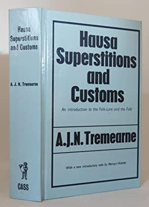 HAUSA SUPERSTITIONS AND CUSTOMS: AN INTRODUCTION TO THE FOLK-LORE AND THE FOLK