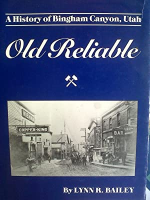 OLD RELIABLE: A HISTORY OF BINGHAM CANYON, UTAH