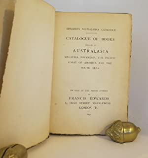 CATALOGUE OF BOOKS RELATING TO AUSTRALASIA, MALAYSIA, POLYNESIA, THE PACIFIC COAST OF AMERICA AND...