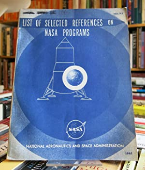 LIST OF SELECTED REFERENCES ON NASA PROGRAMS, PREPARED FOR THE NATIONAL AERONAUTICS AND SPACE ADM...