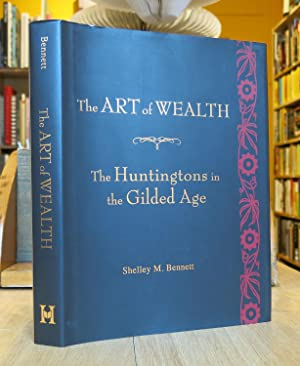 THE ART OF WEALTH : THE HUNTINGTONS IN THE GILDED AGE