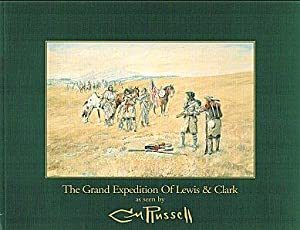 The Grand Expedition of Lewis & Clark as Seen By C. M. Russell