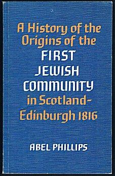 A History of the Origins of the First Jewish Community in Scotland - Edinburgh 1816