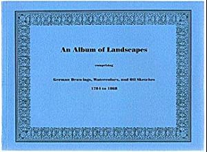 An Album of Landscapes Comprising German Drawings, Watercolors, and Oil Sketches 1784 to 1868 (Ne...