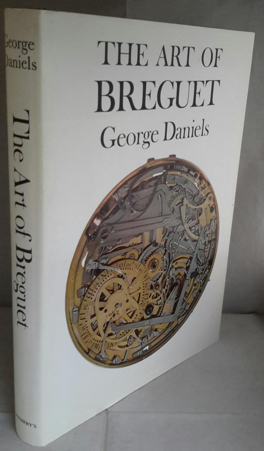 The Art of Breguet. (BREGUET). DANIELS, George. [ ] [Couverture rigide] Sotheby's Publications, London. 1986. Third impression. Hardback with DW. Large 4to. Illustrated throughout. A beautifully clean and fresh copy in partially sunned and very slightly soiled wrapper.