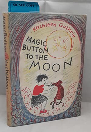 Magic Button to the Moon. (SIGNED). Written: GUTHRIE, Kathleen.