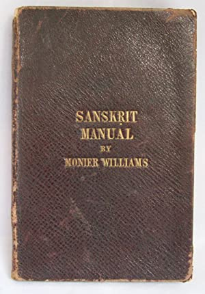 Sanskrit Manual. Containing Part I. The Accidence of Grammar, Chiefly in Roman or English Type; P...