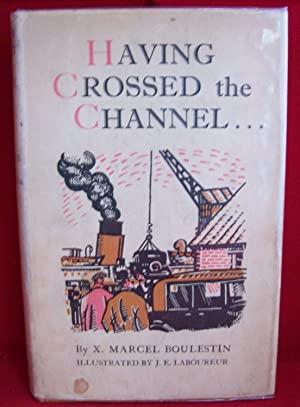 Having Crossed The Channel. With Illustrations by: BOULESTIN, X. M.