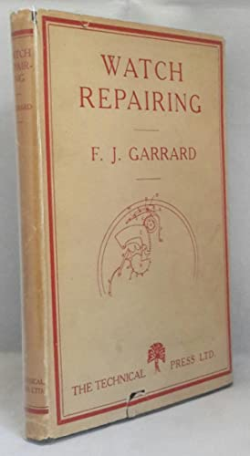 Watch Repairing, Cleaning and Adjusting. A Practical: GARRARD, F.J.