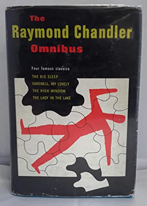 The Raymond Chandler Omnibus. Four Famous Classics. The Big Sleep; Farewell My Lovely; The High W...