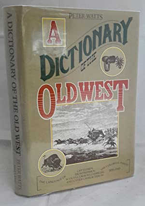 A Dictionary of the Old West. 1850 - 1900.