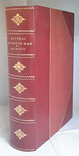 The Natural History of Man; Being An Account of the Manners and Customs of the Uncivilized Races ...