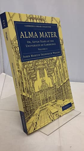 Alma Mater Or, Seven Years at the University of Cambridge. Volume 2.