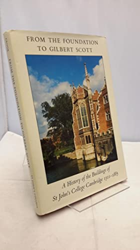 From The Foundation To Gilbert Scott. A History of the Buildings of St John's College, Cambridge ...
