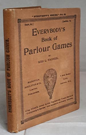 Everybody's Book of Parlour Games. For Old: WARNER, Miss L.
