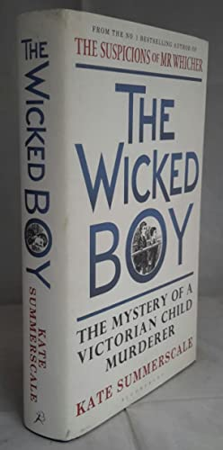 The Wicked Boy. The Mystery of a Victorian Child Murderer. (SIGNED).
