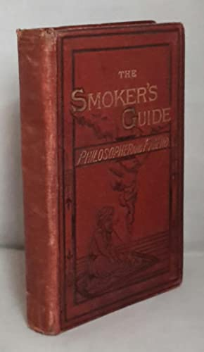 The Smoker's Guide, Philosopher and Friend. What To Smoke-What To Smoke With - And The Whole