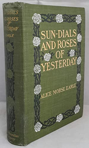 Sun Dials and Roses of Yesterday. Garden: EARLE, Alice Morse.