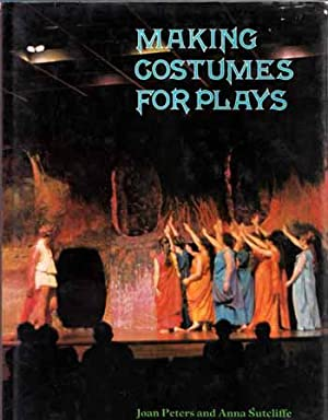 Making Costumes for Plays: Peters, Joan; Sutcliffe,
