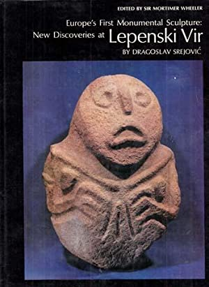 New Discoveries at Lepenski Vir. Europe's First: Srejovic, Dragoslav
