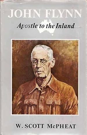 John Flynn: Apostle to the Inland: McPheat, W.Scott