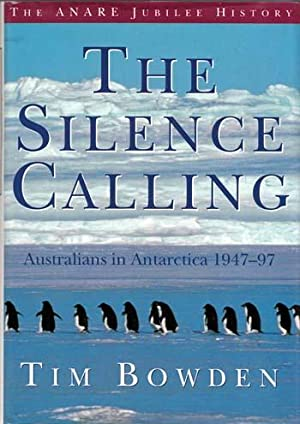 The Silence Calling. Australians in Antarctica 1947-97: Bowden, Tim
