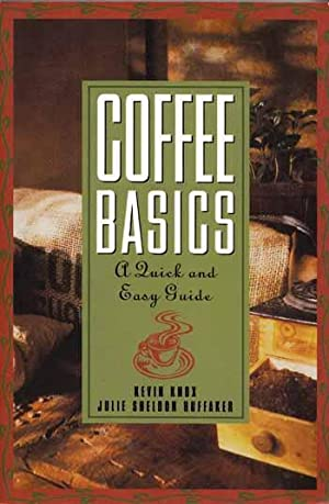 Coffee Basics. A Quick and Easy Guide: Knox, Kevin; Huffaker,