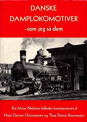 Danske Damplokomotiver - som jeg så dem: Nielsens, Kai Mose