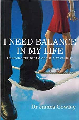 I Need Balance In My Life. Achieiving The Dream of the 21st Century